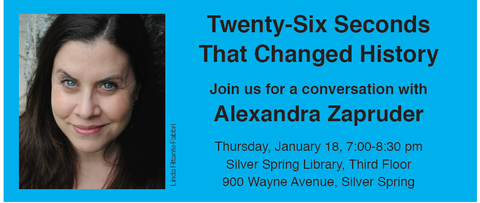 Twenty-Six Seconds That Changed History: Join us for a conversation with Alexandra Zapruder