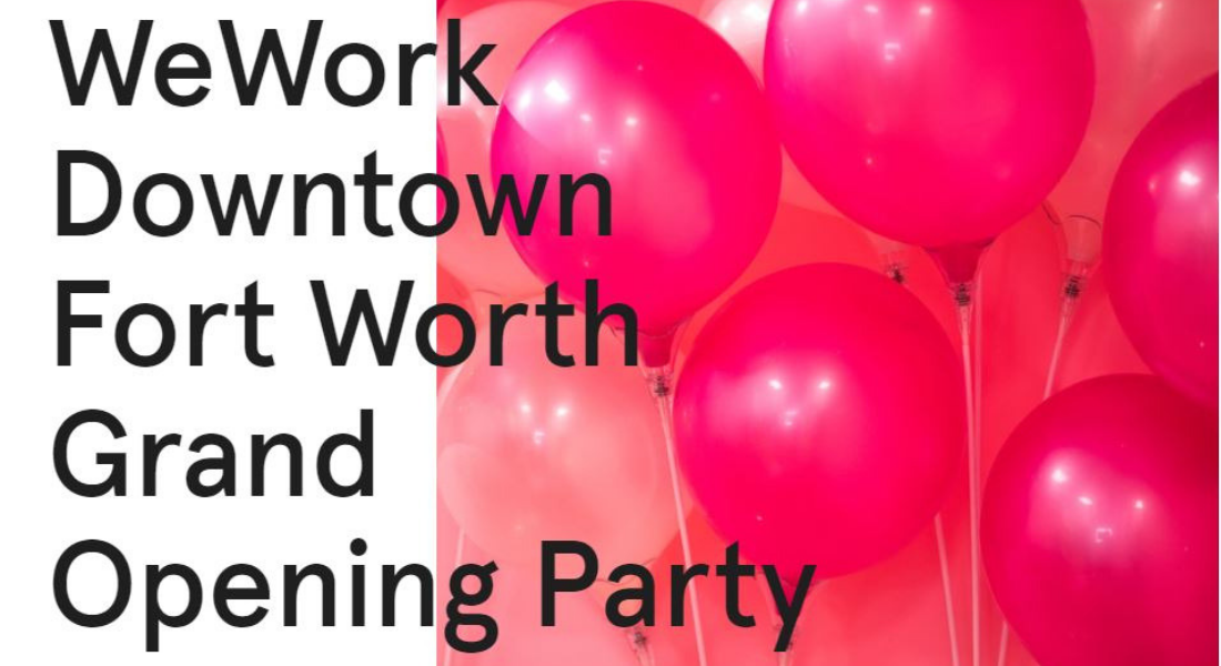 WeWork Downtown Fort Worth Grand Opening Party - Downtown Ft
